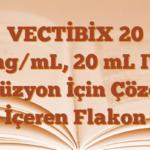 VECTİBİX 20 mg/mL, 20 mL IV İnfüzyon İçin Çözelti İçeren Flakon