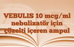 VEBULIS 10 mcg/ml nebulizatör için çözelti içeren ampul