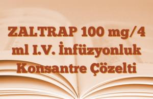 ZALTRAP 100 mg/4 ml I.V. İnfüzyonluk Konsantre Çözelti
