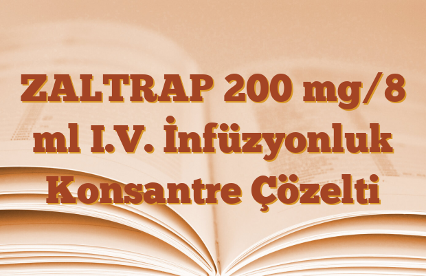 ZALTRAP 200 mg/8 ml I.V. İnfüzyonluk Konsantre Çözelti
