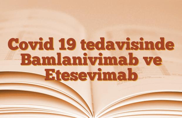 Covid 19 tedavisinde Bamlanivimab ve Etesevimab